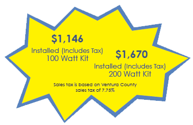 $1,146 Installed (Includes Tax)100 Watt Kit, $1,670 Installed (Includes Tax) 200 Watt Kit, Sales tax is based on Ventura County sales tax of 7.75%
