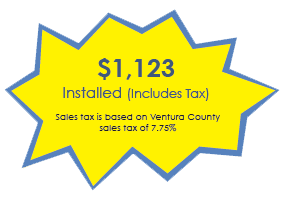 $1,123 Installed (Includes Tax) Sales tax is based on Ventura County sales tax of 7.75%