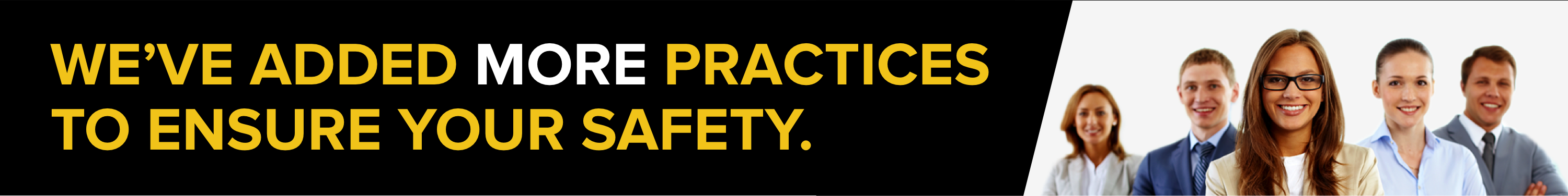 We've added more practices to ensure your safety