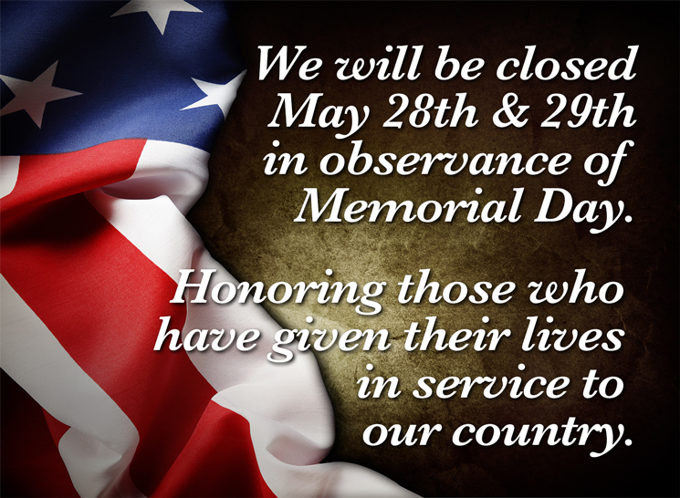 CLOSED MAY 28th & 29th, 2017 for MEMORIAL DAY