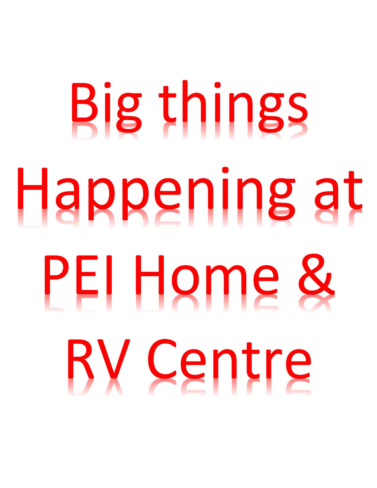 Big Things Happen at PEI Home & RV Centre