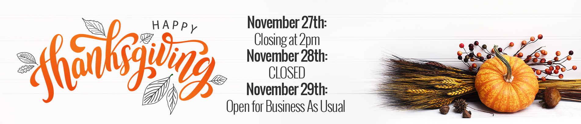 Happy Thanksgiving - we will be closed