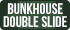 Bunkhouse Double Slide
