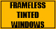 FRAMELESS TINTED WINDOWS