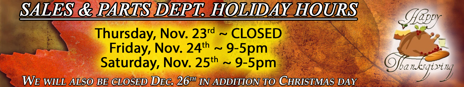Thanksgiving Hours: CLOSED NOV. 23 ~ Open 9-5pm Nov. 24 & 25