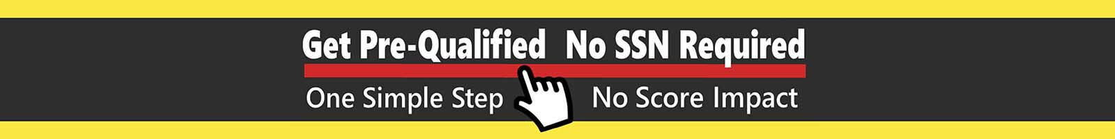 Get Pre-Qualified No SSN Required
